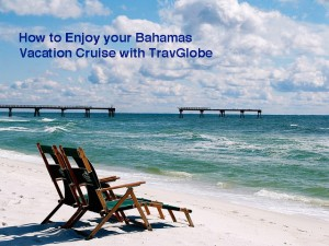 How to Enjoy your Bahamas Vacation Cruise with TravGlobe