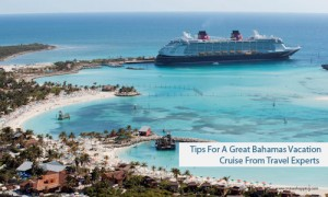 Tips For A Great Bahamas Vacation Cruise From Travel Experts  from TravGlobe
