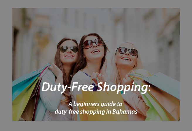 Duty-Free Shopping: A beginners guide to duty-free shopping in Bahamas - TravGlobe