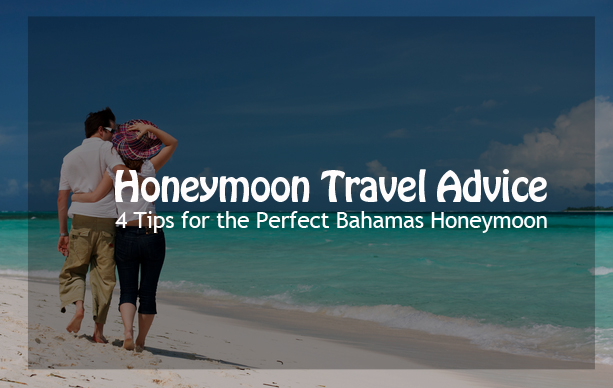 Honeymoon Travel Advice: 4 Tips for the Perfect BahamasHoneymoon - TravGlobe.com